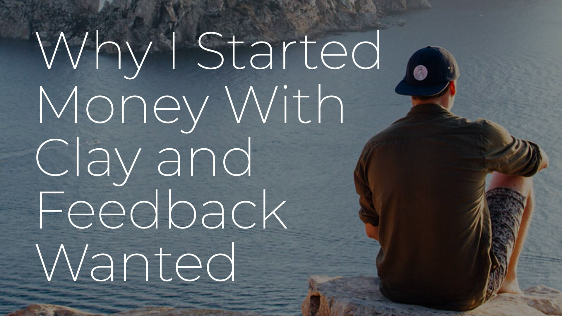 Why I Started MoneyWithClay.com and Feedback Wanted