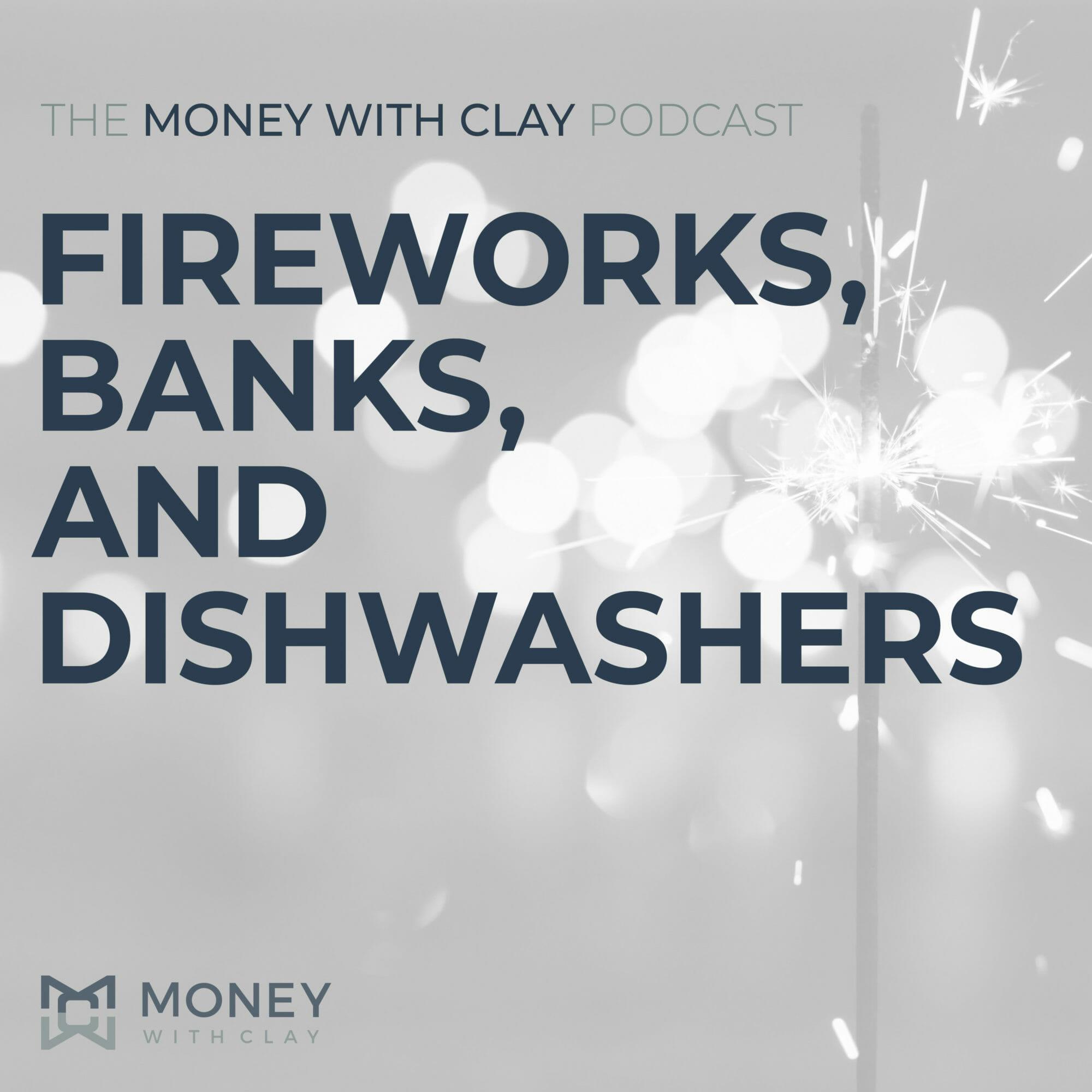 Fireworks, Banks, and Dishwashers