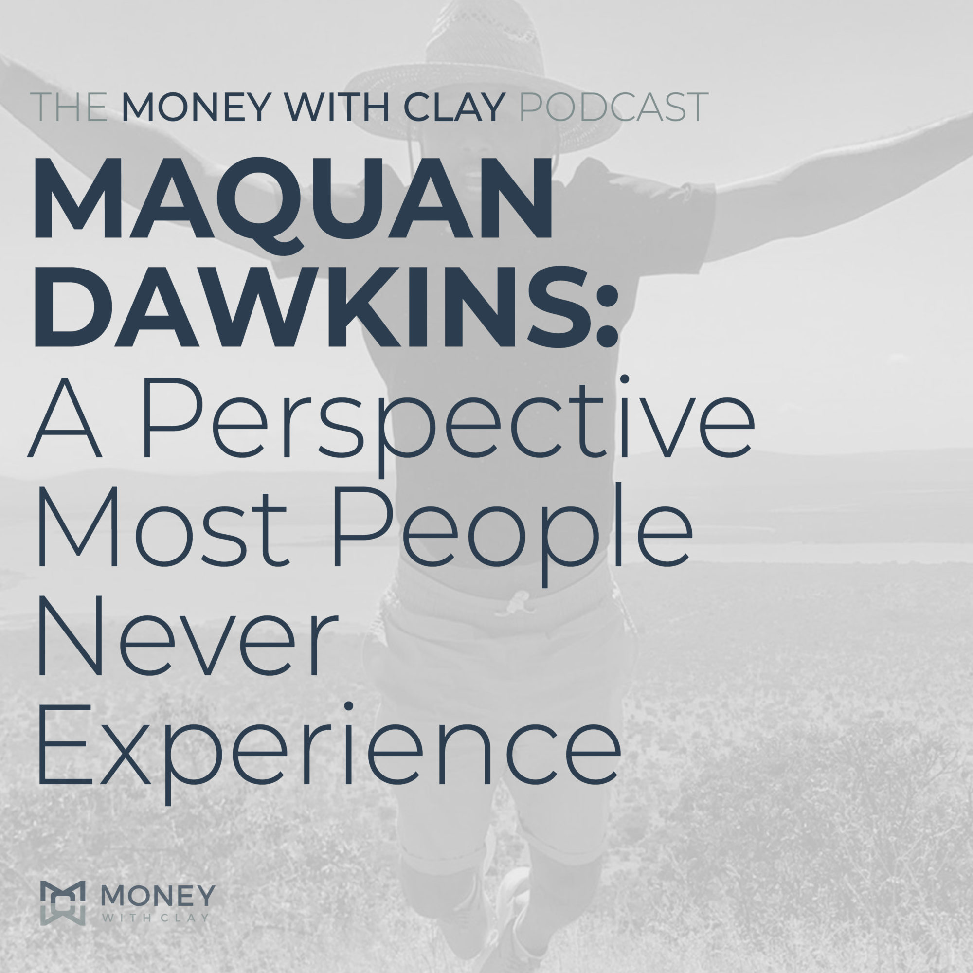 #047 - Maquan Dawkins: A Perspective Most People Never Experience