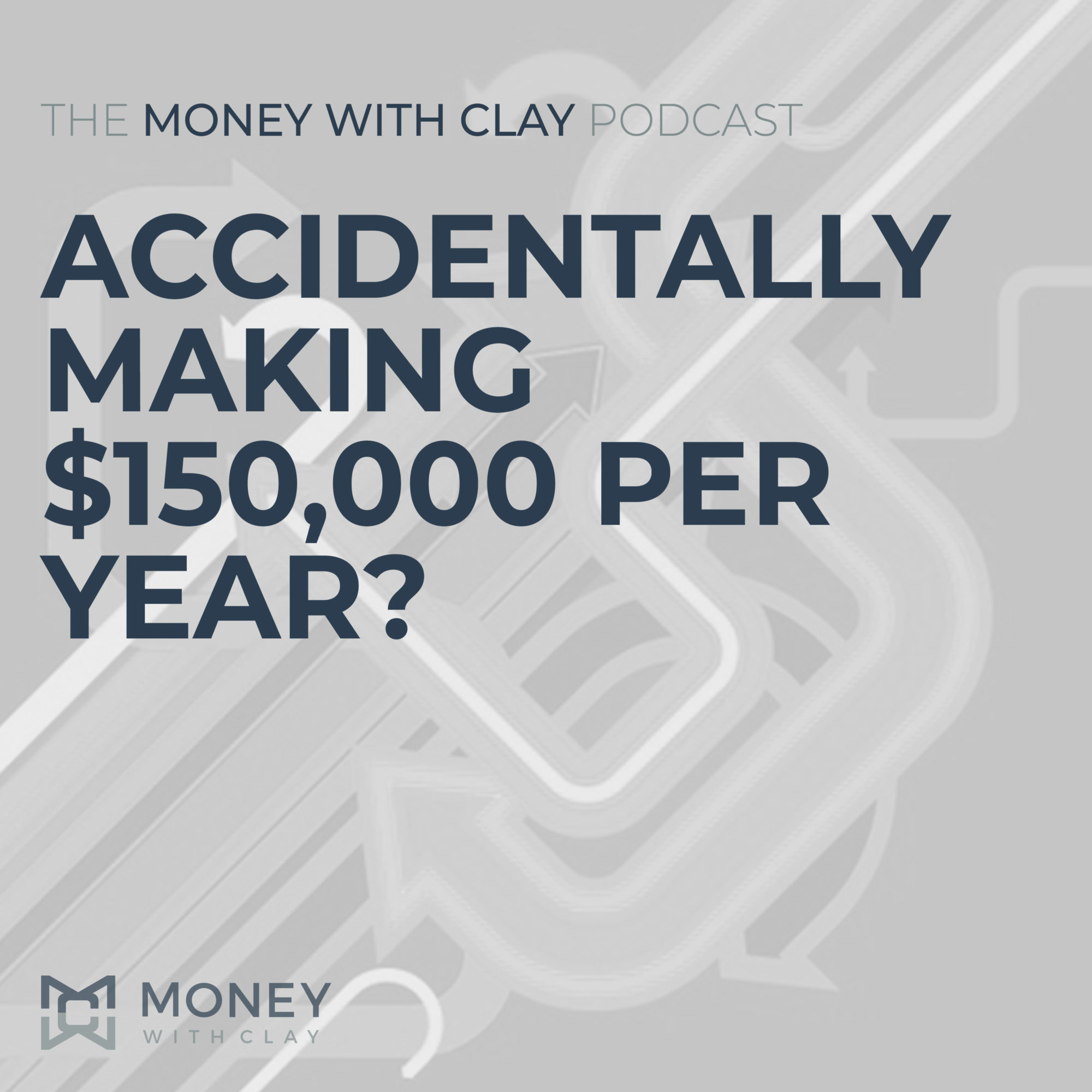 #049 - Accidentally Making $150,000 Per Year?