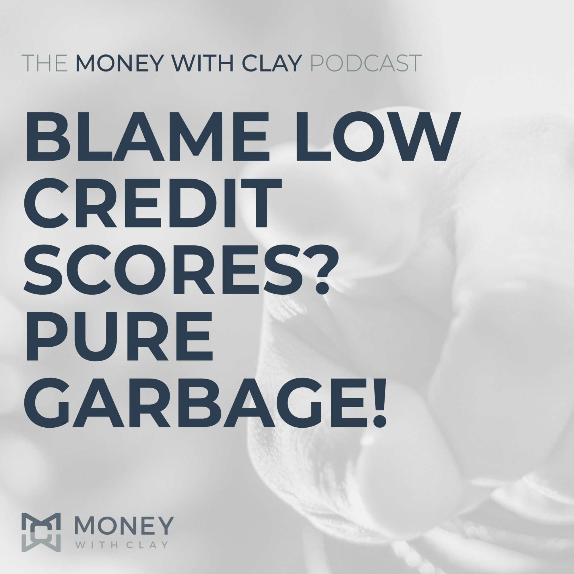 #069 - Blame Low Credit Scores? Pure Garbage!