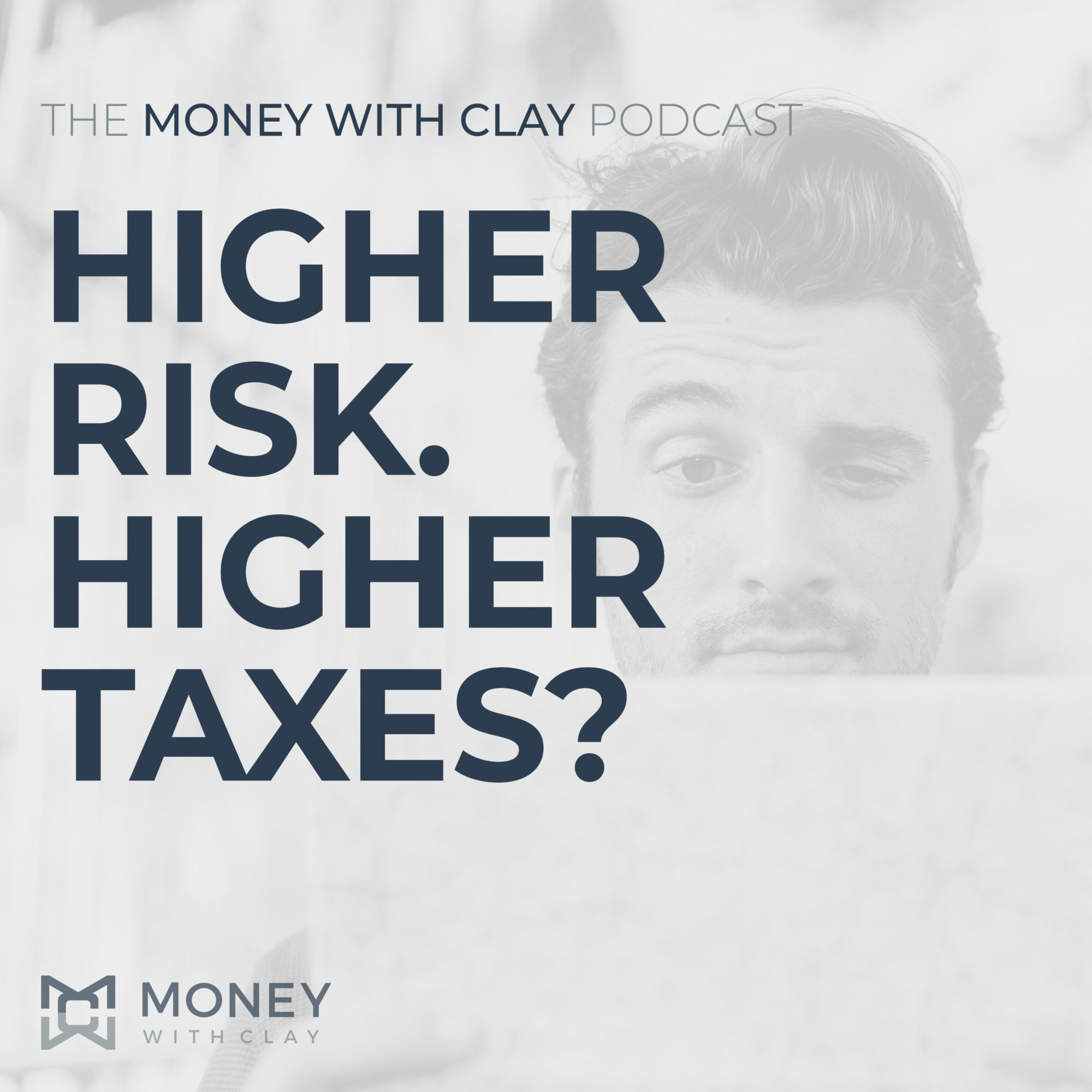#070 - Higher Risk. Higher Taxes?