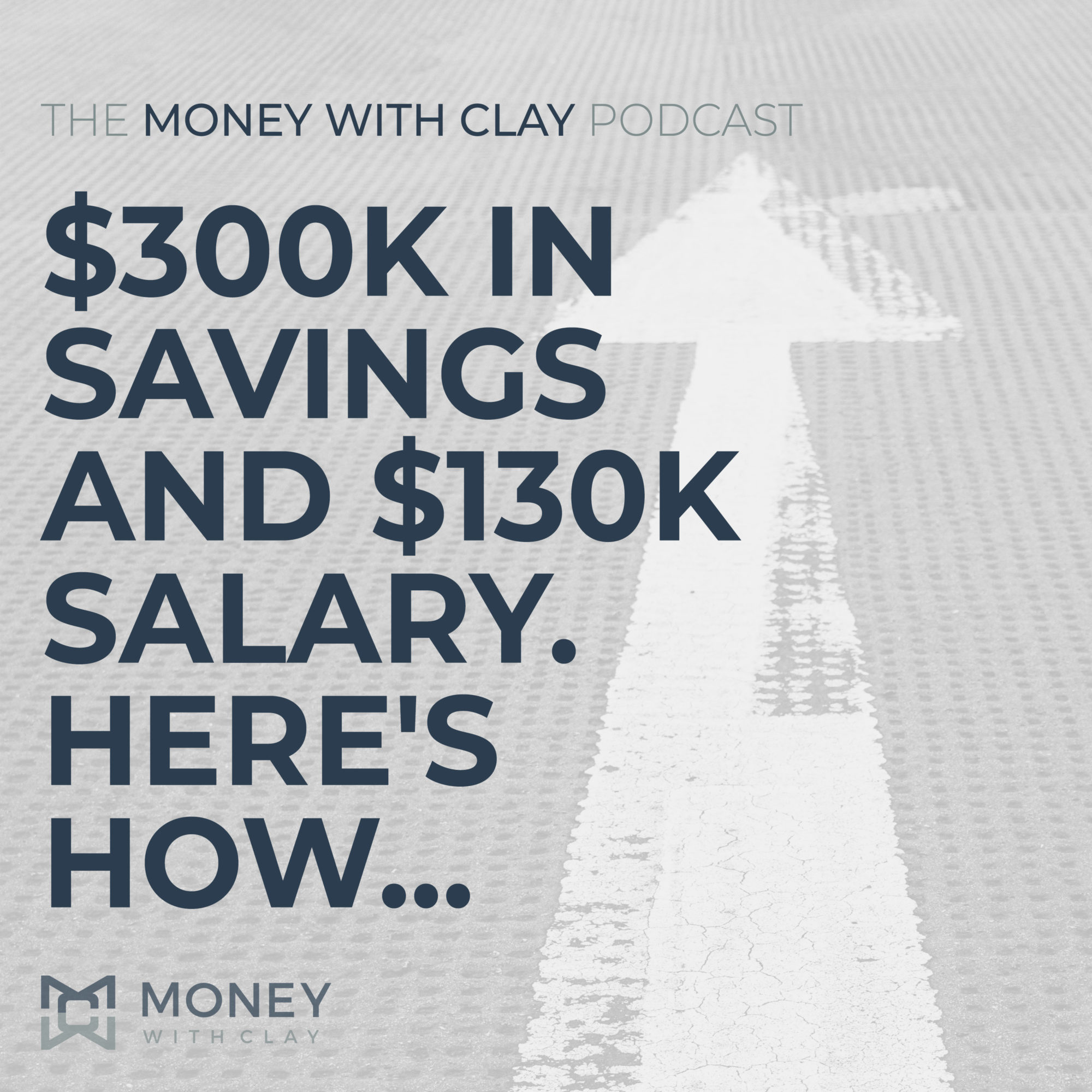 #075 - $300,000 in Savings and $130,000 Salary. Here's How...