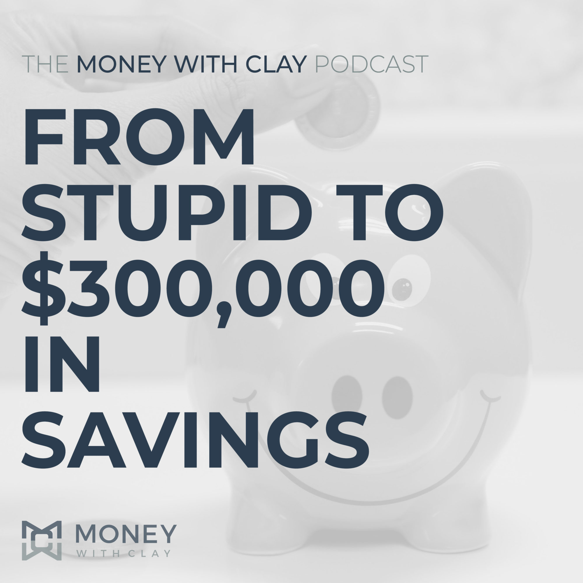 #079 - From Stupid to $300,000 in Savings