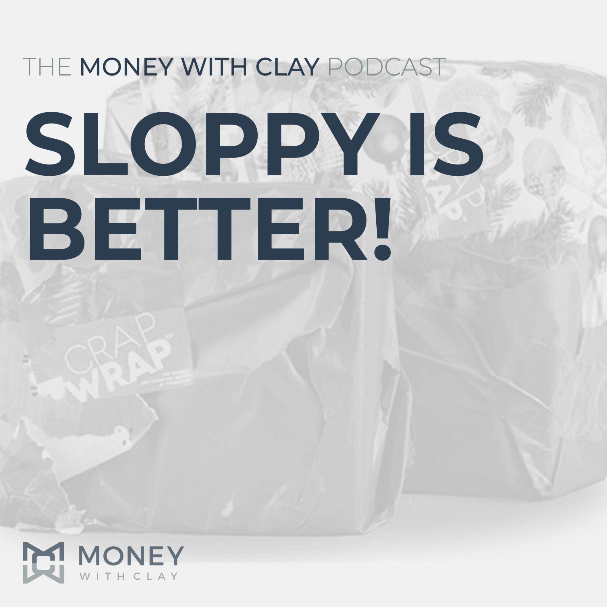 #084 - Sloppy Is Better!