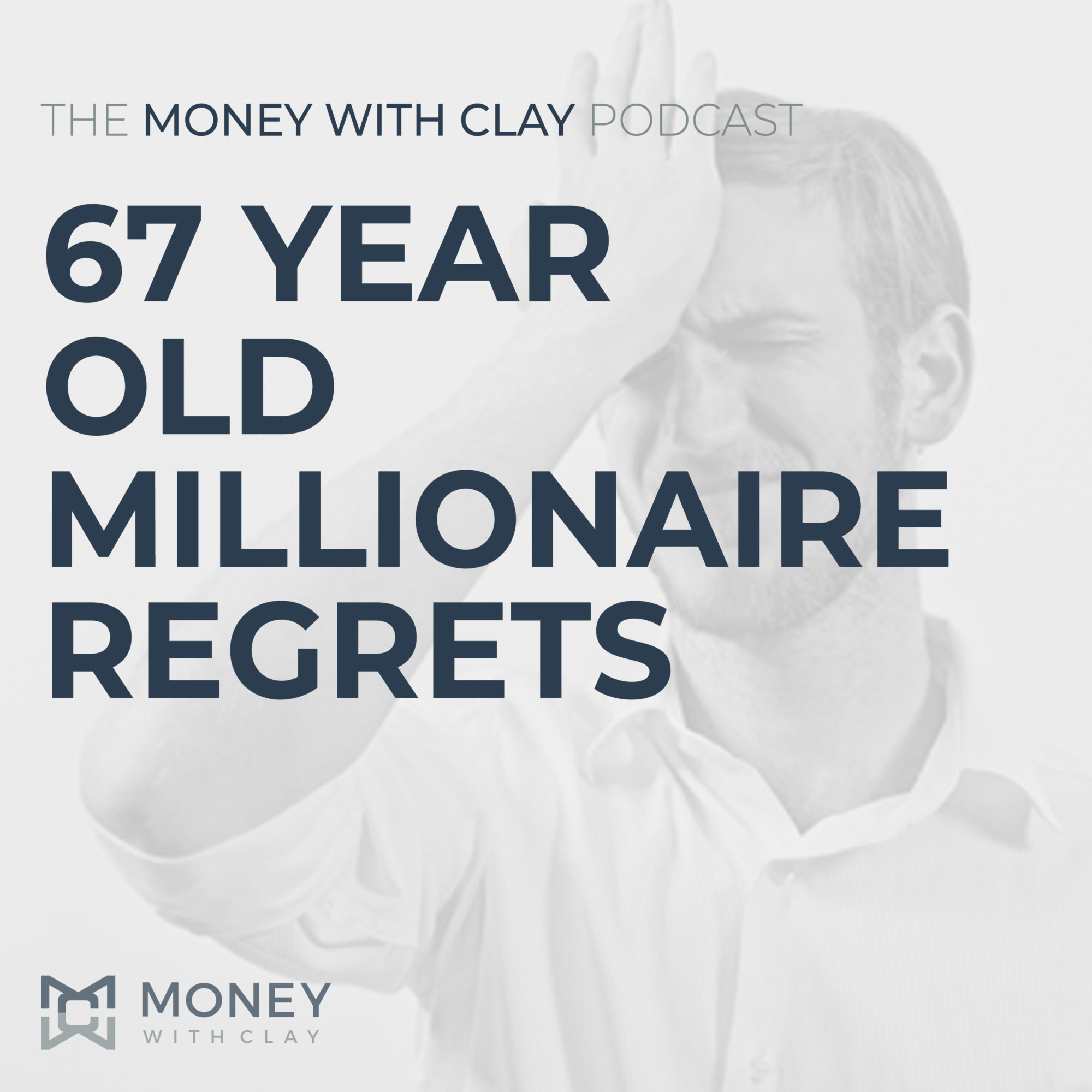 #097 - 67 Year Old Millionaire Regrets