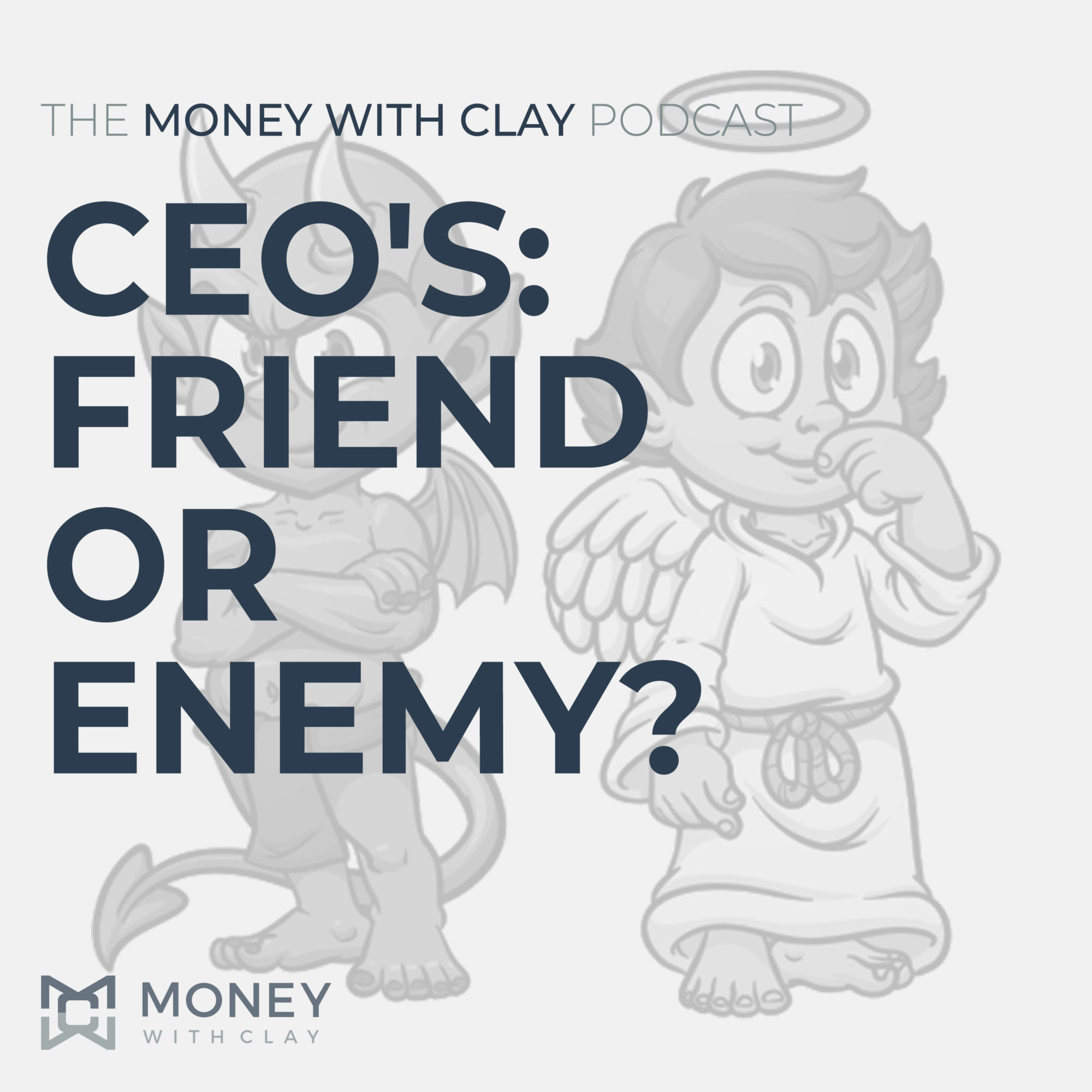 CEO's: Friend or Enemy? | #116
