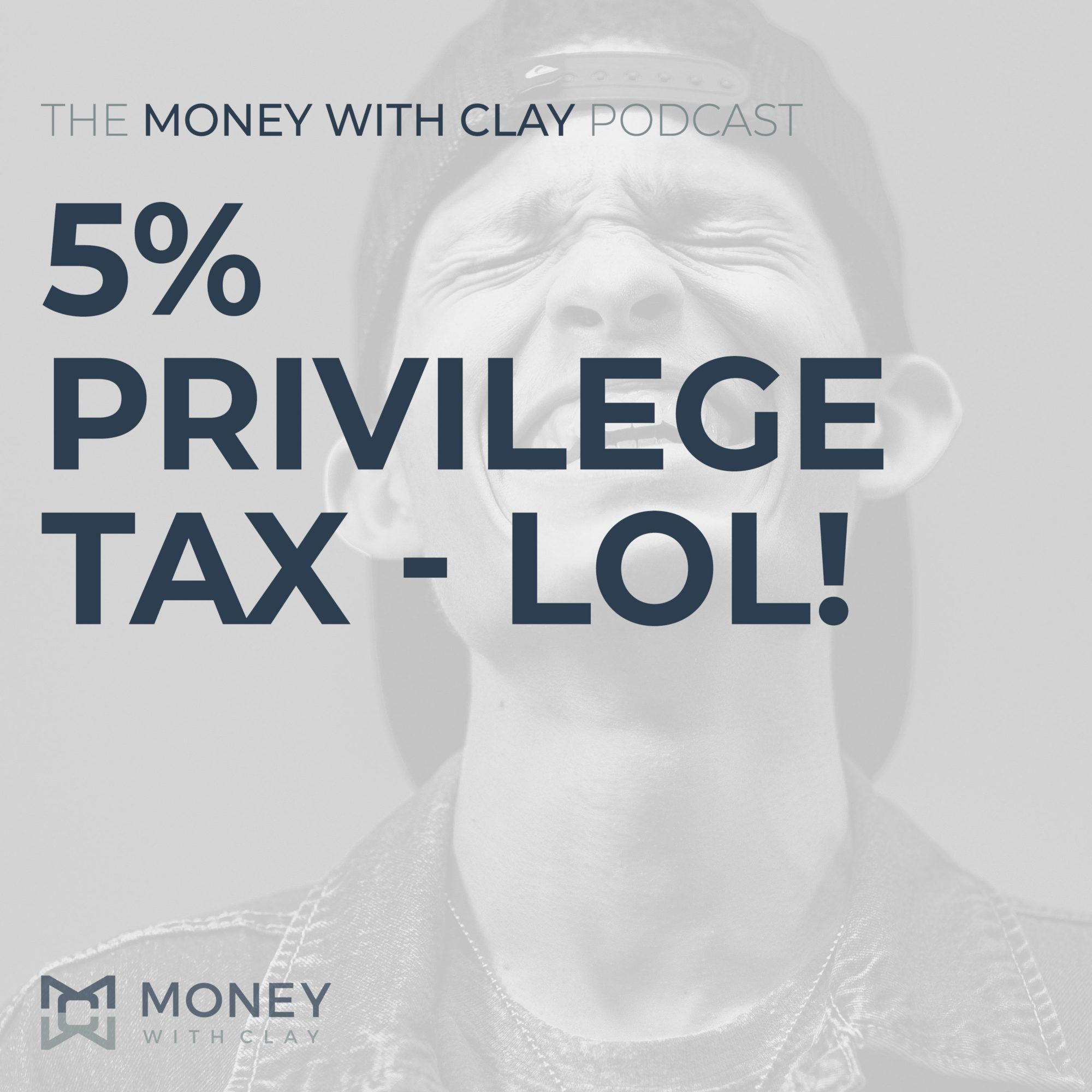 5% Privilege Tax - LOL!   #128